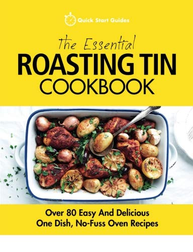 The Essential Roasting Tin Cookbook: Over 80 Easy And Delicious One Dish, No-Fuss Oven Recipes ()