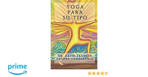 Yoga para su tipo: Amazon.es: Dr David Frawley, Sandra ...