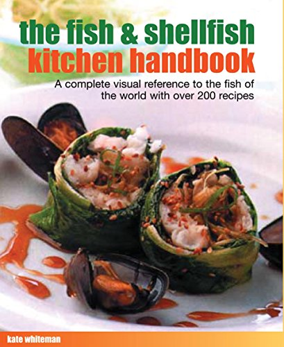 The Fish & Shellfish Kitchen Handbook: A Complete Visual Reference To The Fish Of The World With Over 200 Recipes by Kate Whiteman