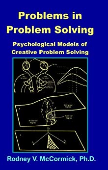 Problems in Problem Solving: Psychological Models of Creative Problem Solving by [McCormick, Rodney V.]