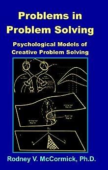 Problems in Problem Solving: Psychological Models of Creative Problem Solving by [McCormick, Rodney V.]