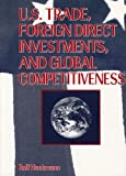U. S. Trade, Foreign Direct Investment and Global Competitiveness, Hackmann, Rolf, 078900187X