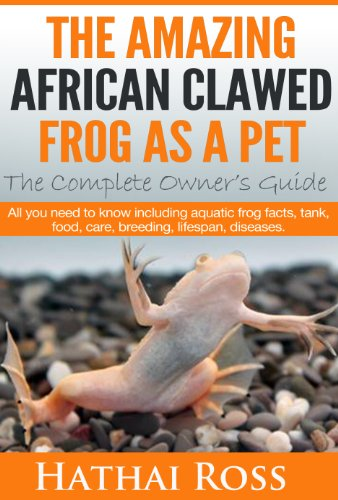 Clawed Frogs: The Amazing African Clawed Frog as a ()
