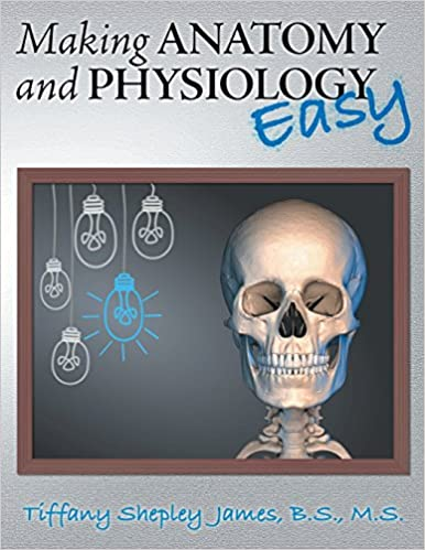 Making Anatomy and Physiology Easy: Tiffany Shepley James ...