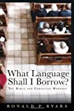 What Language Shall I Borrow?: The Bible and Christian Worship (Calvin Institute of Christian Worship Liturgical Studies)
