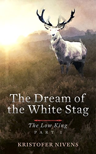 The Low King: Part I (The Dream of the White Stag Book 1)