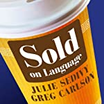 Sold on Language: How Advertisers Talk to You and What this Says about You | Julie Sedivy,Greg Carlson