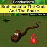 Brahmadatta, the Crab and the Snake | Rahul Garg