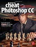 How to Cheat in Photoshop CC, Steve Caplin, 0415712386