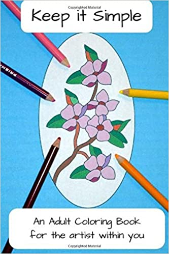 Keep It Simple: An Adult Coloring Book for the Artist Within You