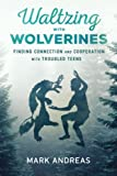 Waltzing with Wolverines: Finding Connection and Cooperation with Troubled Teens