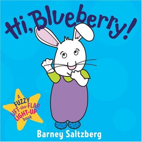 Hi, Blueberry! (Fuzzy Lift-The-Flap, Light-Up Books) by Red Wagon Books