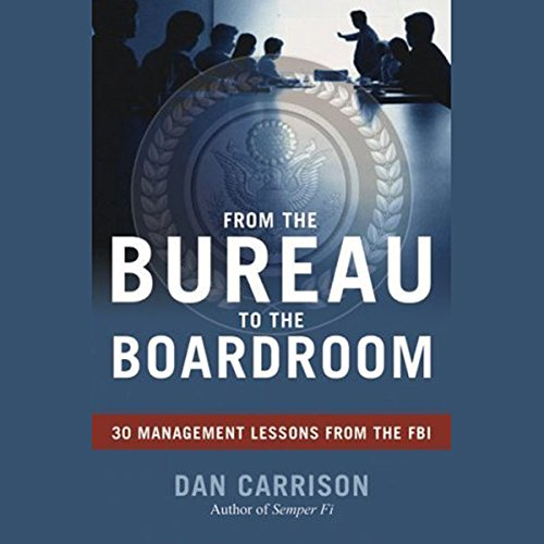 From the Bureau to the Boardroom: 30 Management Lessons from the FBI by Audible Studios