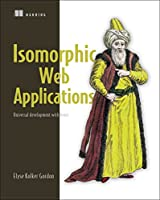 Isomorphic Web Applications: Universal Development with React Front Cover