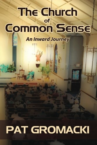 Read Online The Church of Common Sense: An Inward Journey (The More Complete Works of Pat Gromacki) (Volume 2) ebook