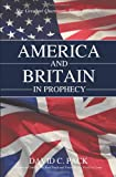 America and Britain in Prophecy, David C. Pack, 1440147892