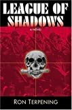 img - for League of Shadows by Ron Terpening (2005-01-02) book / textbook / text book