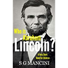 Who is Abraham Lincoln? A very short book for children (Who is?)