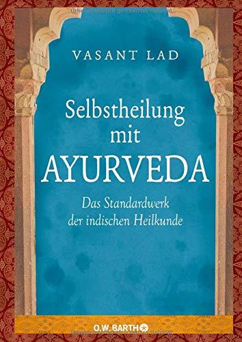 Selbstheilung mit Ayurveda: Das Standardwerk der indischen Heilkunde Gebundenes Buch – 1. Juli 2010 Vasant Lad Theo Kierdorf Hildegard Höhr O.W. Barth
