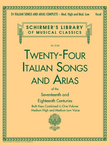 24 Italian Songs & Arias Complete: Medium High and Medium Low Voice (Schirmer's Library of Musical (Vocal Score Italian)