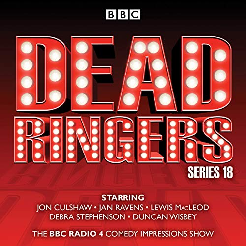 Dead Ringers: Series 18: The BBC Radio 4 Impressions Show (Ringer The Of Cast)