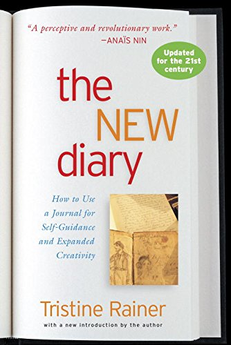 The New Diary: How to Use a Journal for Self-Guidance and Expanded Creativity, by Tristine Rainer