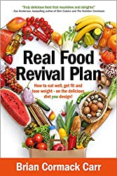 Real Food Revival Plan: How to eat well, get fit and lose weight - on the delicious diet YOU design!