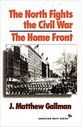Image result for The North Fights the Civil War: The Homefront, J. Matthew Gallman, Ivan R. Dee, 1993