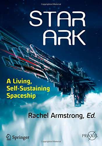 Star Ark: A Living, Self-Sustaining Spaceship (Springer Praxis Books)