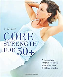 Book Core Strength for 50+ by Dr. Karl Knopf (2012-09-06)