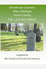 Silverbrook Cemetery Niles, Michigan Graves Listing Vol. 1 A-K 2012 Edition: Compiled by the Friends of Silverbrook Cemetery (Volume 1) Paperback