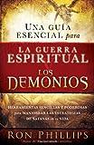 Una Guia Esencial para la Guerra Espiritual y los Demonios, Ron Phillips, 1616380799