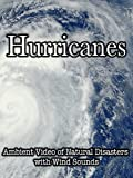 Hurricanes Ambient Video of Natural Disasters with Wind Sounds