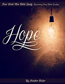 Hope - Four Week Mini Bible Study (Becoming Press Mini Bible Studies) by [Bixler, Heather]