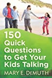 150 Quick Questions to Get Your Kids Talking, Mary E. DeMuth, 0736930051
