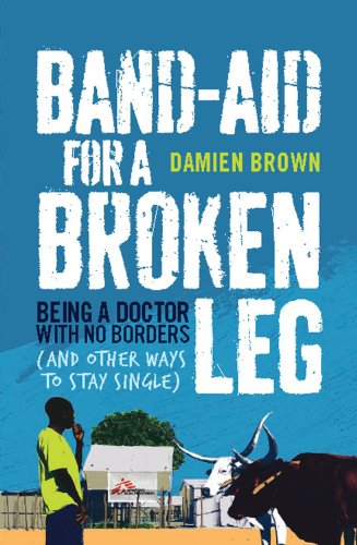 Band-Aid for a Broken Leg: Being a Doctor with No Borders (and Other Ways to Stay (Broken Borders)