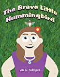 The Brave Little Hummingbird, Lisa G. Rodriguez, 1462698999