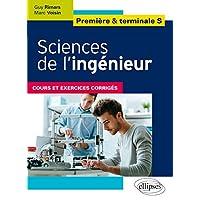 Sciences de l'Ingénieur Première & Terminale S Cours et Exercices Corrigés