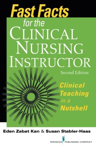 Fast Facts for the Clinical Nursing Instructor: Clinical Teaching in a Nutshell, Second Edition (Volume 2)