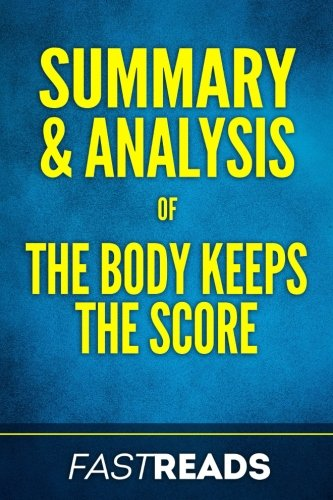 Summary & Analysis of The Body Keeps the Score: with Key Takeaways (The Body Keeps The Score Cliff Notes)