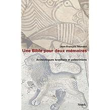 UNE BIBLE POUR DEUX MÉMOIRES : ARCHÉOLOGIES ISRAËLIENNES ET PALESTINIENNES