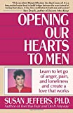 Opening Our Hearts to Men: Learn to Let Go of Anger, Pain, and Loneliness and Create a Love That Works