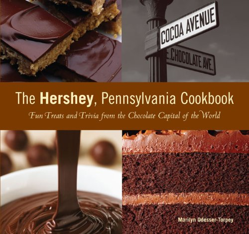 The Hershey, Pennsylvania Cookbook: Fun Treats and Trivia from the Chocolate Capital of the World by Marilyn Odesser-Torpey