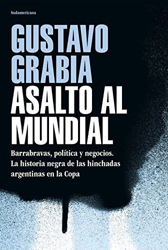 Asalto al mundial: Barrabravas, política y negocios. La historia negra de las hinchadas