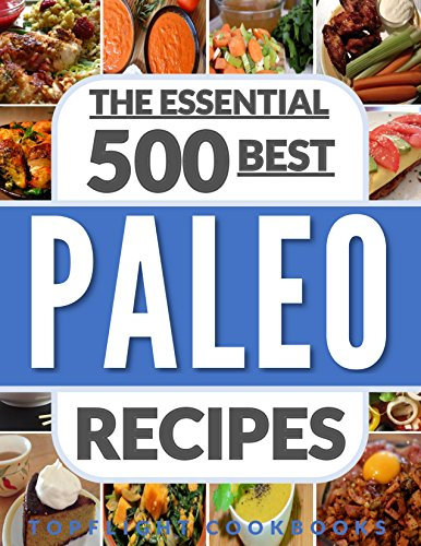 PALEO FOR BEGINNERS: PALEO COOKBOOK: PALEO DIET: 500 Best Paleo Diet Recipes (paleo cookbook, paleo weight loss, paleo diet for beginners, clean eating, paleo recipes, paleo slow cooker) by Topflight Cookbooks