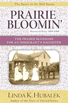 Prairie Bloomin': The Prairie Blossoms for an Immigrant's Daughter (Butter in the Well Series Book 2) by [Hubalek, Linda K.]