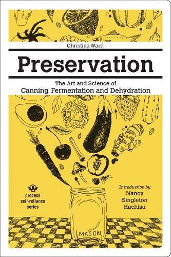 Purchase Preservation: The Art and Science of Canning, Fermentation and Dehydration (Process Self-re...
