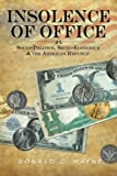 img - for Insolence of Office: Socio-Politics, Socio-Economics and the American Republic book / textbook / text book