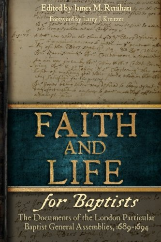 Faith and Life for Baptists: The Documents of the London Particular Baptist Assemblies, 1689-1694