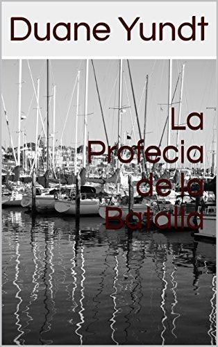 La Profecia de la Batalla (Spanish Edition) by [Yundt, Duane]